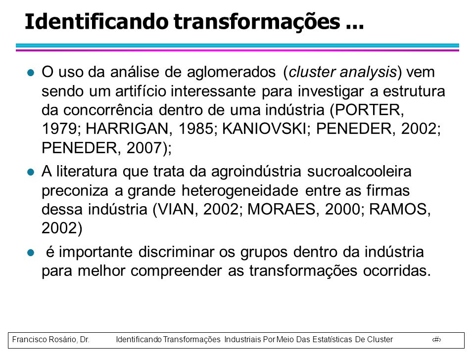 Francisco Rosário, Dr. Identificando Transformações Industriais Por Meio Das Estatísticas De Cluster 2 Identificando transformações... l O uso da anál