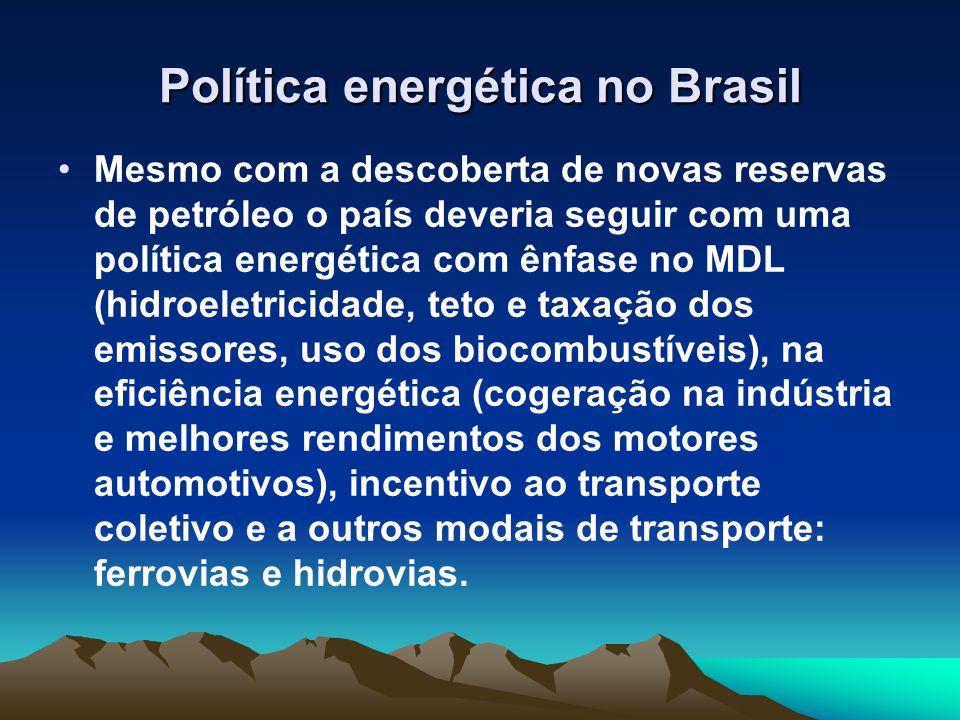Política energética no Brasil Mesmo com a descoberta de novas reservas de petróleo o país deveria seguir com uma política energética com ênfase no MDL