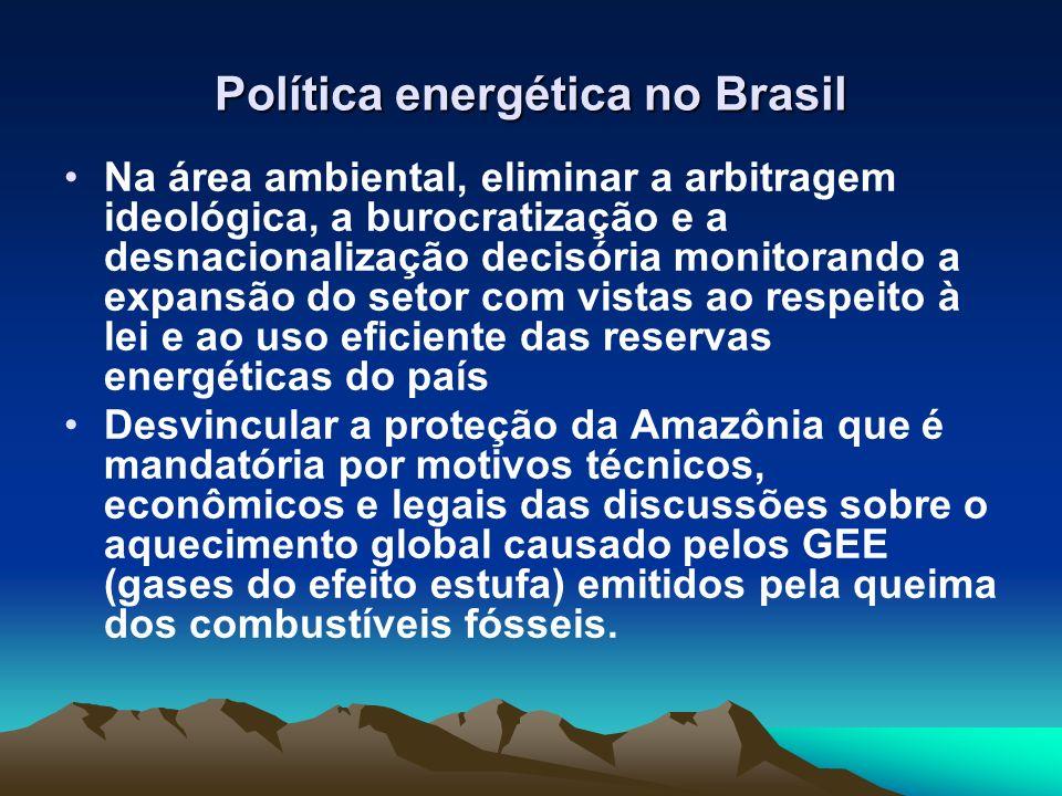 Política energética no Brasil Na área ambiental, eliminar a arbitragem ideológica, a burocratização e a desnacionalização decisória monitorando a expa