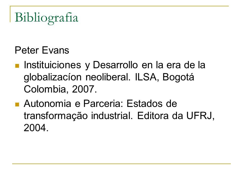 Bibliografia Peter Evans Instituiciones y Desarrollo en la era de la globalizacíon neoliberal. ILSA, Bogotá Colombia, 2007. Autonomia e Parceria: Esta