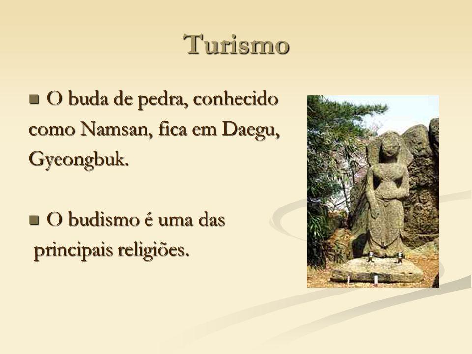 Turismo O buda de pedra, conhecido O buda de pedra, conhecido como Namsan, fica em Daegu, Gyeongbuk. O budismo é uma das O budismo é uma das principai
