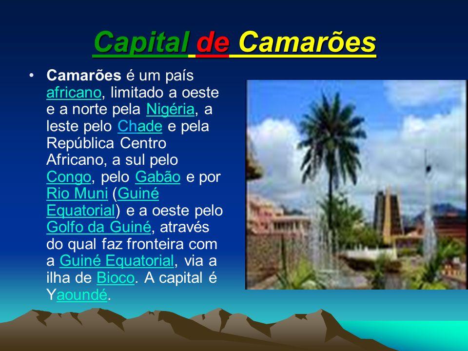 Capital de Camarões Camarões é um país africano, limitado a oeste e a norte pela Nigéria, a leste pelo Chade e pela República Centro Africano, a sul p