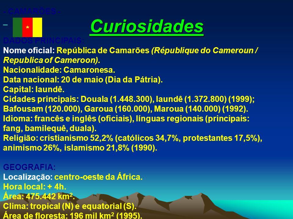 Curiosidades - CAMARÕES - DADOS PRINCIPAIS: Nome oficial: República de Camarões (République do Cameroun / Republica of Cameroon). Nacionalidade: Camar