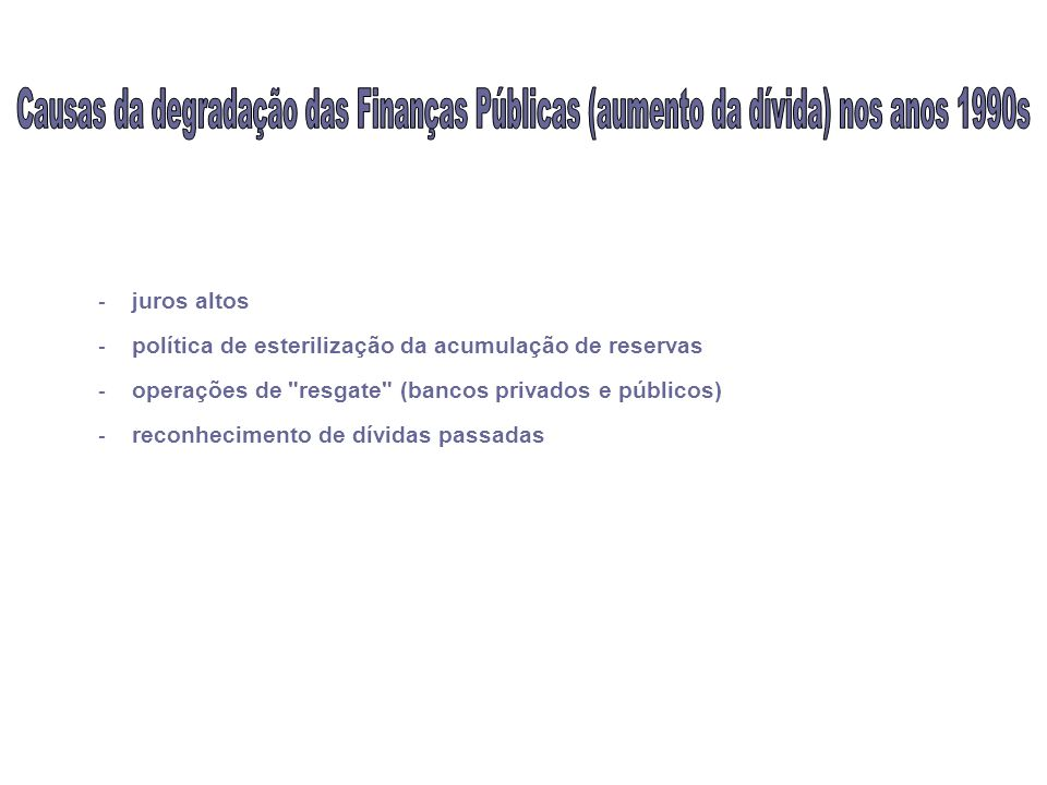 - juros altos - política de esterilização da acumulação de reservas - operações de