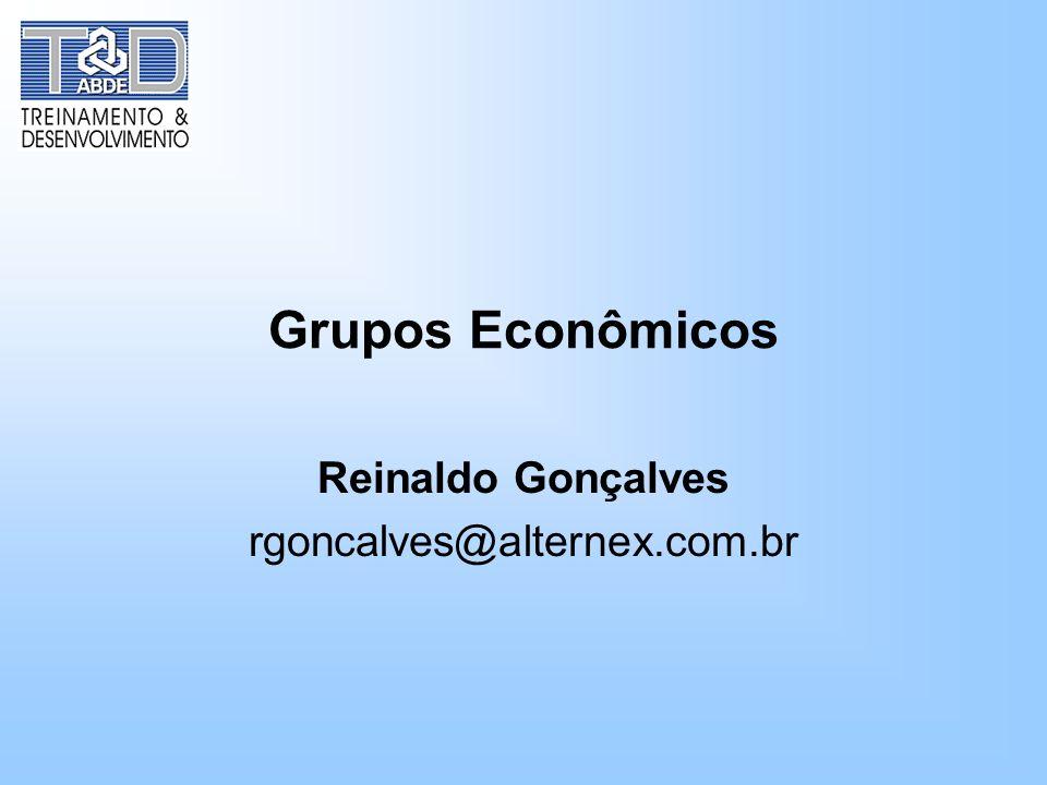 Grupos Econômicos Reinaldo Gonçalves rgoncalves@alternex.com.br