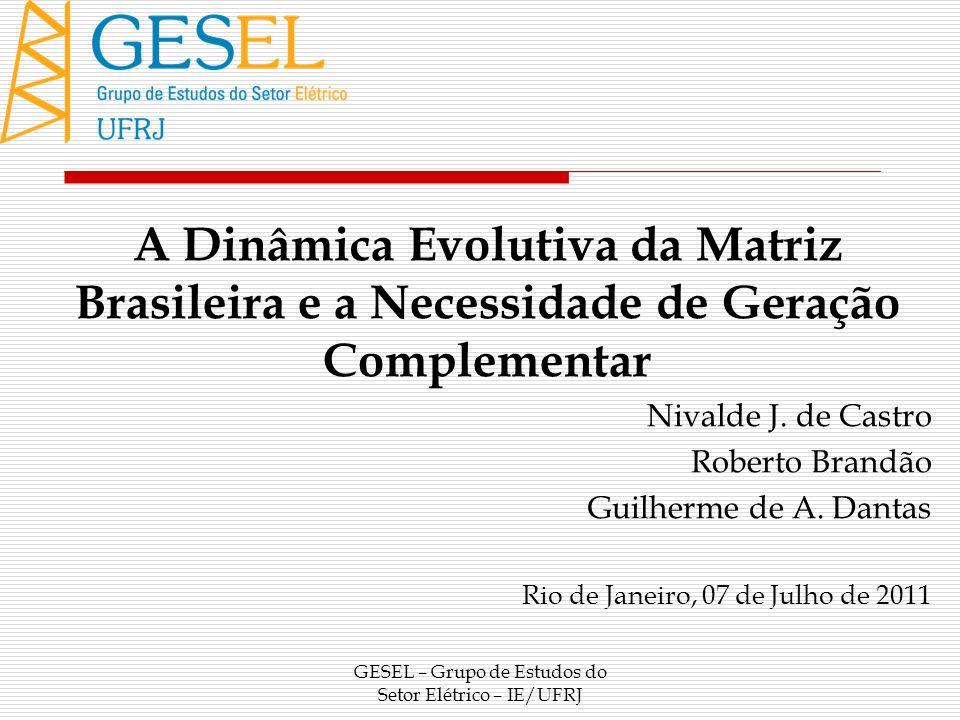 GESEL – Grupo de Estudos do Setor Elétrico – IE/UFRJ A Dinâmica Evolutiva da Matriz Brasileira e a Necessidade de Geração Complementar Nivalde J. de C