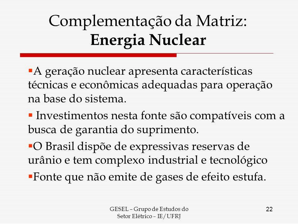 GESEL – Grupo de Estudos do Setor Elétrico – IE/UFRJ 22 A geração nuclear apresenta características técnicas e econômicas adequadas para operação na b