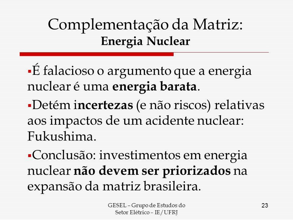 GESEL – Grupo de Estudos do Setor Elétrico – IE/UFRJ 23 É falacioso o argumento que a energia nuclear é uma energia barata. Detém i ncertezas (e não r