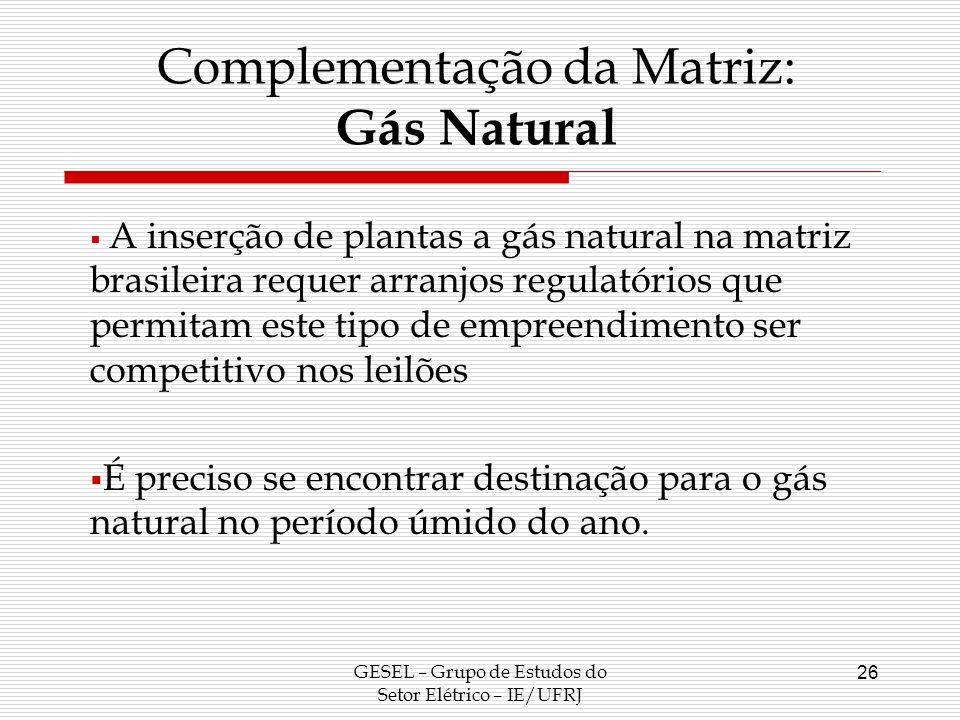 GESEL – Grupo de Estudos do Setor Elétrico – IE/UFRJ 26 A inserção de plantas a gás natural na matriz brasileira requer arranjos regulatórios que perm