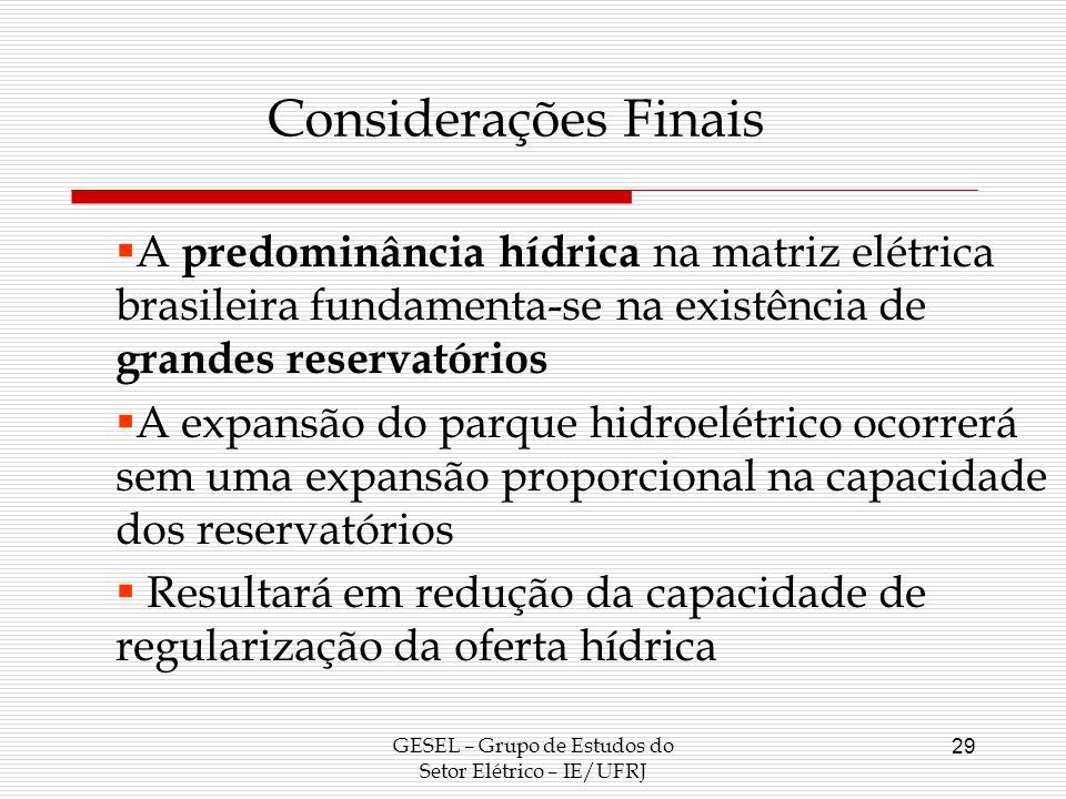 GESEL – Grupo de Estudos do Setor Elétrico – IE/UFRJ 29 Considerações Finais A predominância hídrica na matriz elétrica brasileira fundamenta-se na ex