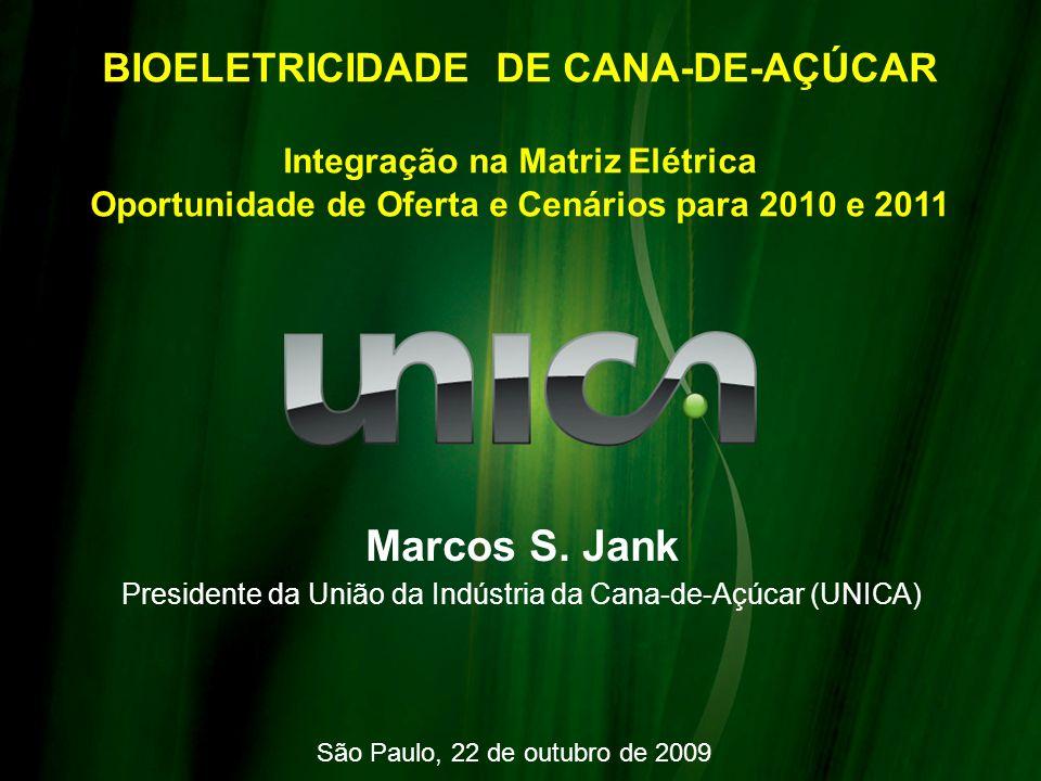 BIOELETRICIDADE DE CANA-DE-AÇÚCAR Integração na Matriz Elétrica Oportunidade de Oferta e Cenários para 2010 e 2011 Marcos S. Jank Presidente da União