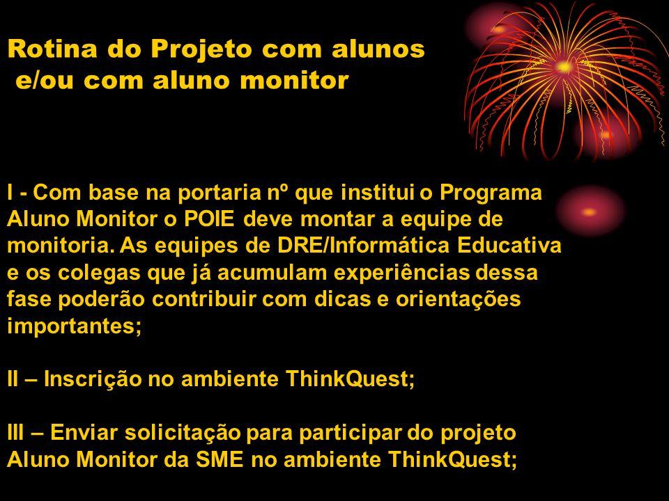 I - Com base na portaria nº que institui o Programa Aluno Monitor o POIE deve montar a equipe de monitoria. As equipes de DRE/Informática Educativa e