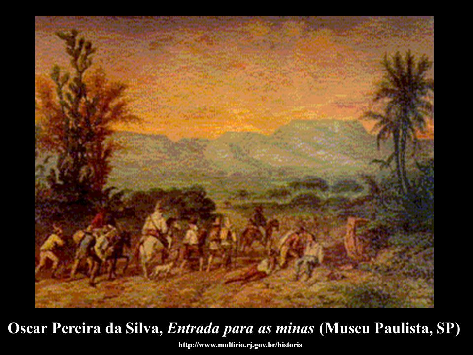 http://www.ars.com.br/projetos/ibrasil/1998/txtref.htm Mineradores: escravo e senhor Faiscador www.expo500anos.com.br/painel_31.html