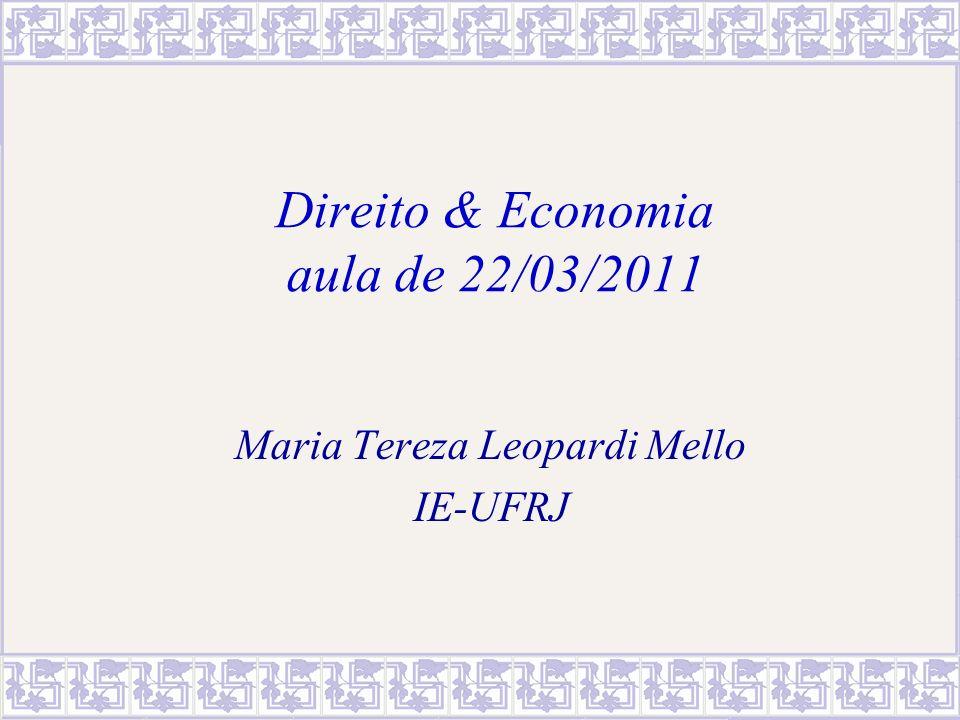 Direito & Economia aula de 22/03/2011 Maria Tereza Leopardi Mello IE-UFRJ