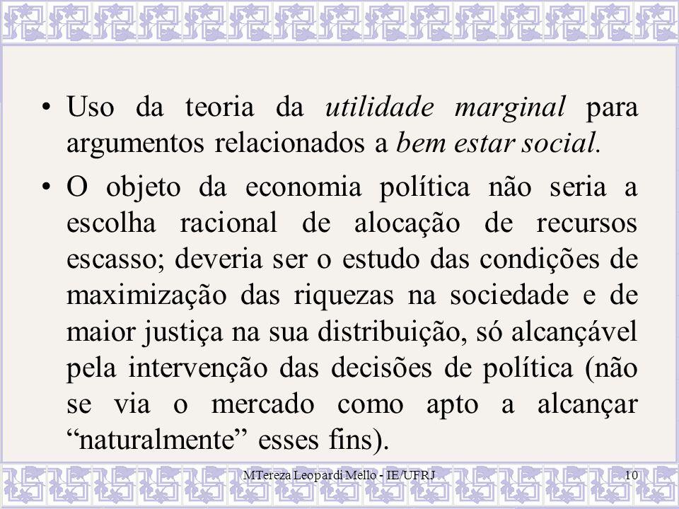 MTereza Leopardi Mello - IE/UFRJ10 Uso da teoria da utilidade marginal para argumentos relacionados a bem estar social. O objeto da economia política