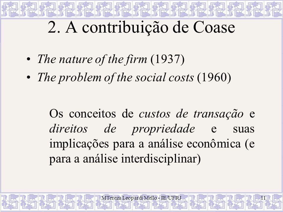MTereza Leopardi Mello - IE/UFRJ11 2. A contribuição de Coase The nature of the firm (1937) The problem of the social costs (1960) Os conceitos de cus