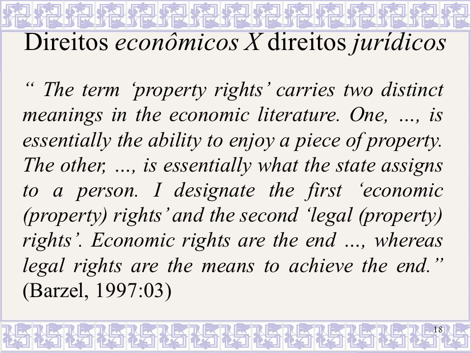 Direitos econômicos X direitos jurídicos The term property rights carries two distinct meanings in the economic literature. One, …, is essentially the