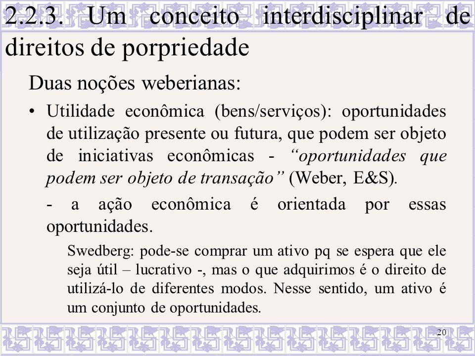 2.2.3. Um conceito interdisciplinar de direitos de porpriedade Duas noções weberianas: Utilidade econômica (bens/serviços): oportunidades de utilizaçã