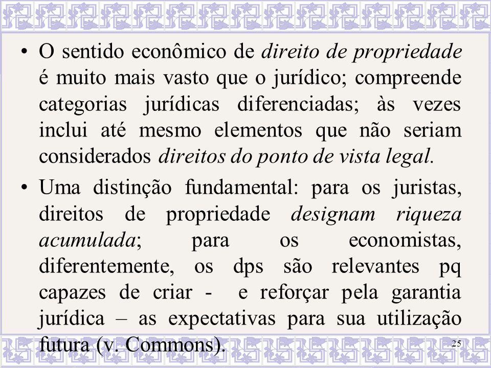 O sentido econômico de direito de propriedade é muito mais vasto que o jurídico; compreende categorias jurídicas diferenciadas; às vezes inclui até me