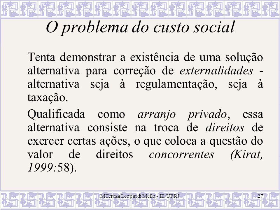 MTereza Leopardi Mello - IE/UFRJ27 O problema do custo social Tenta demonstrar a existência de uma solução alternativa para correção de externalidades