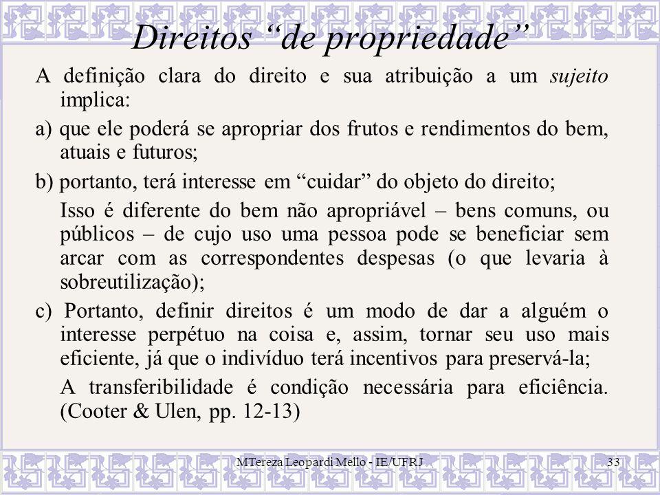 MTereza Leopardi Mello - IE/UFRJ33 Direitos de propriedade A definição clara do direito e sua atribuição a um sujeito implica: a) que ele poderá se ap