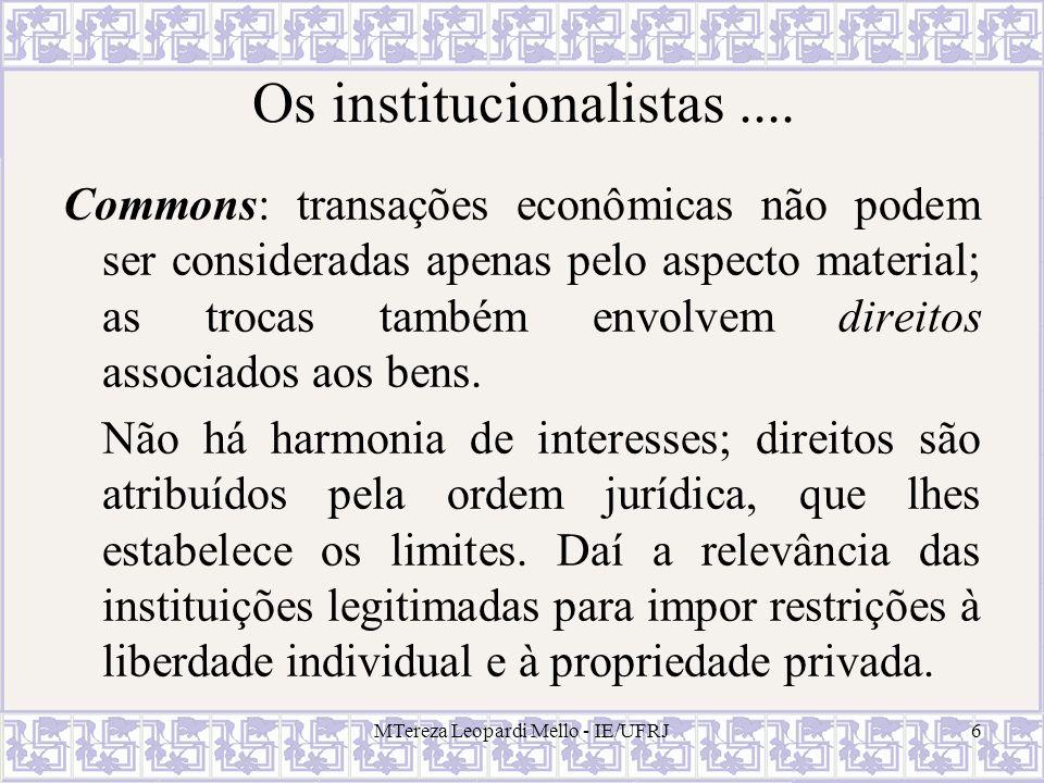 MTereza Leopardi Mello - IE/UFRJ6 Os institucionalistas.... Commons: transações econômicas não podem ser consideradas apenas pelo aspecto material; as
