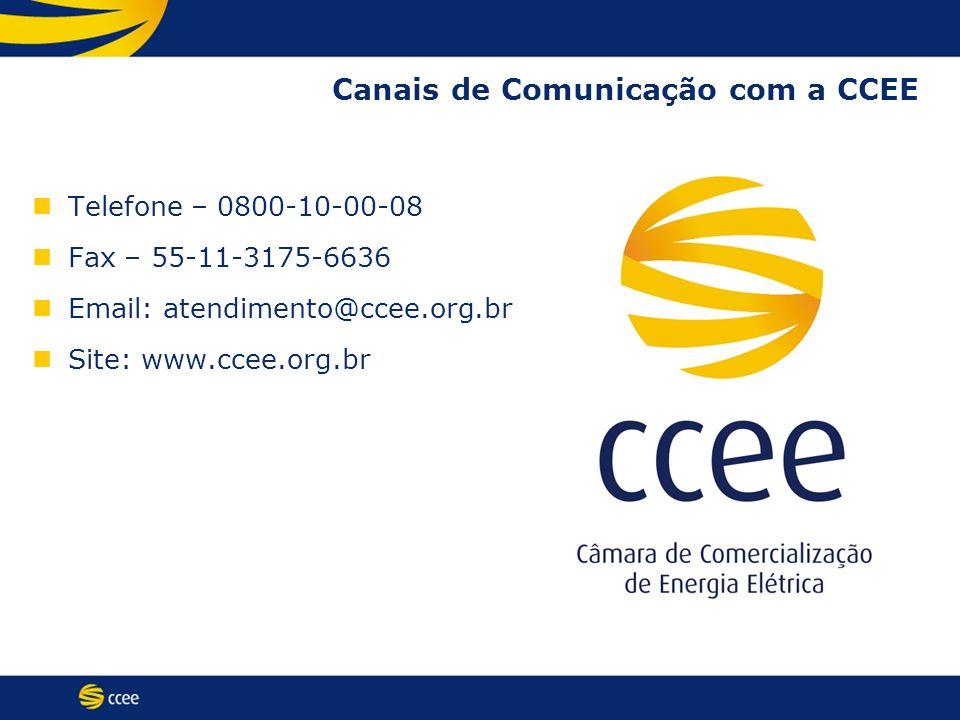 Canais de Comunicação com a CCEE Telefone – 0800-10-00-08 Fax – 55-11-3175-6636 Email: atendimento@ccee.org.br Site: www.ccee.org.br