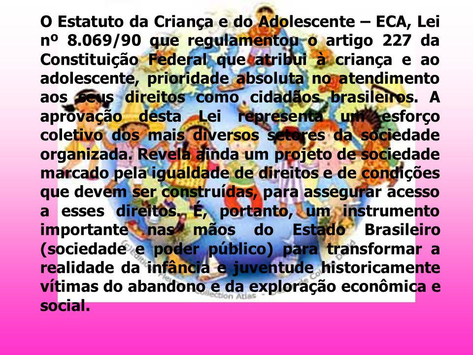 O Estatuto da Criança e do Adolescente – ECA, Lei nº 8.069/90 que regulamentou o artigo 227 da Constituição Federal que atribui à criança e ao adolesc