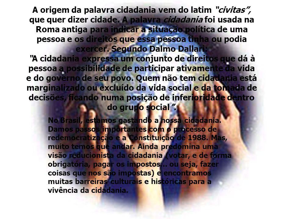 A origem da palavra cidadania vem do latim civitas, que quer dizer cidade. A palavra cidadania foi usada na Roma antiga para indicar a situação políti