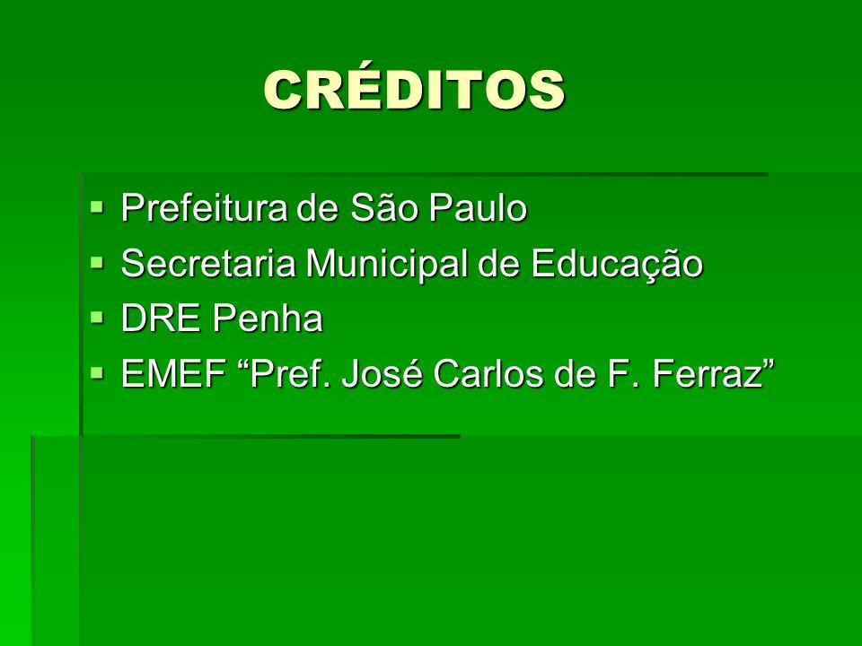 CRÉDITOS CRÉDITOS Prefeitura de São Paulo Prefeitura de São Paulo Secretaria Municipal de Educação Secretaria Municipal de Educação DRE Penha DRE Penh