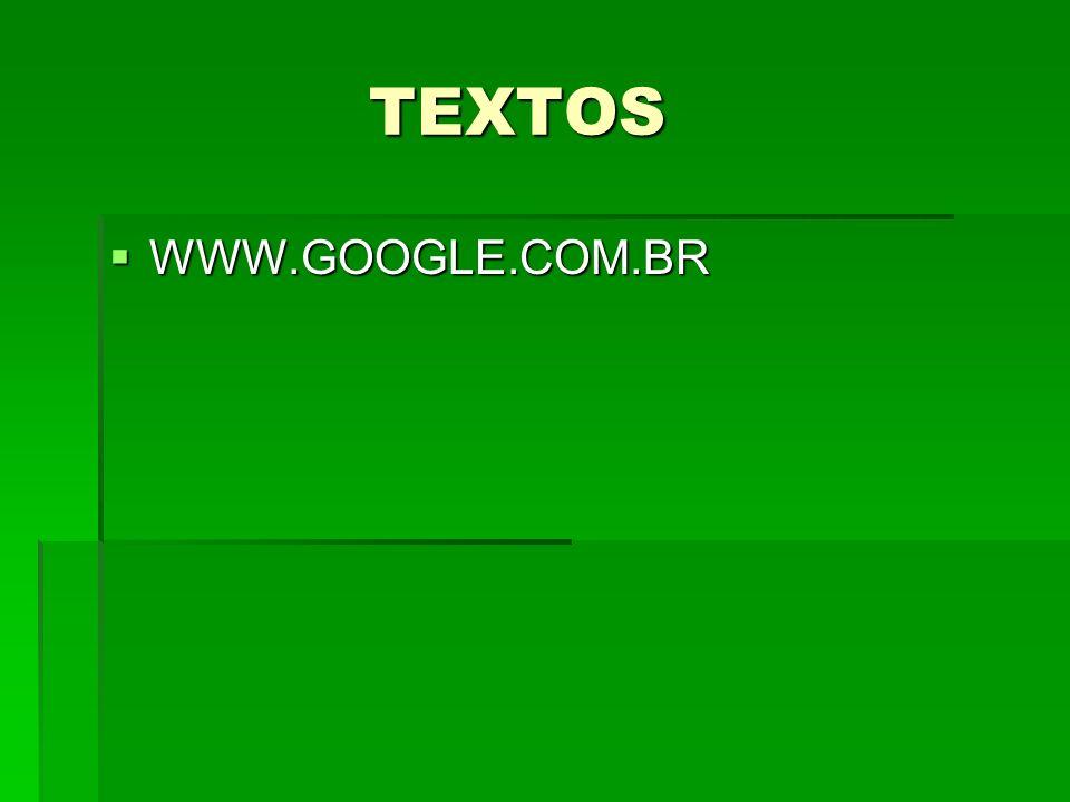 TEXTOS TEXTOS WWW.GOOGLE.COM.BR WWW.GOOGLE.COM.BR