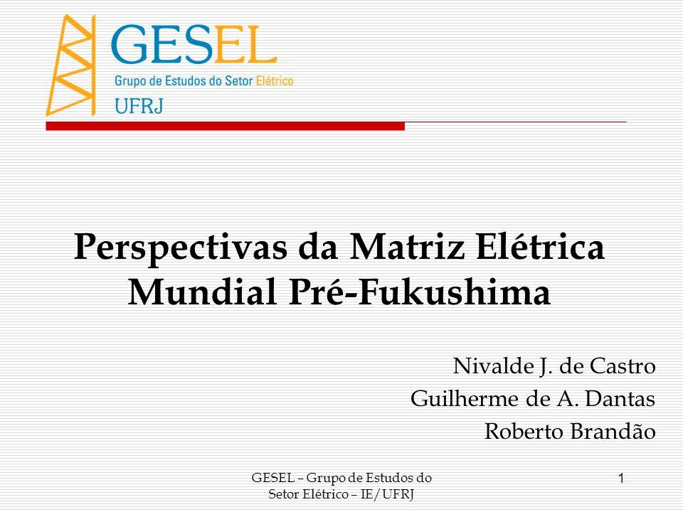 GESEL – Grupo de Estudos do Setor Elétrico – IE/UFRJ 1 Perspectivas da Matriz Elétrica Mundial Pré-Fukushima Nivalde J. de Castro Guilherme de A. Dant