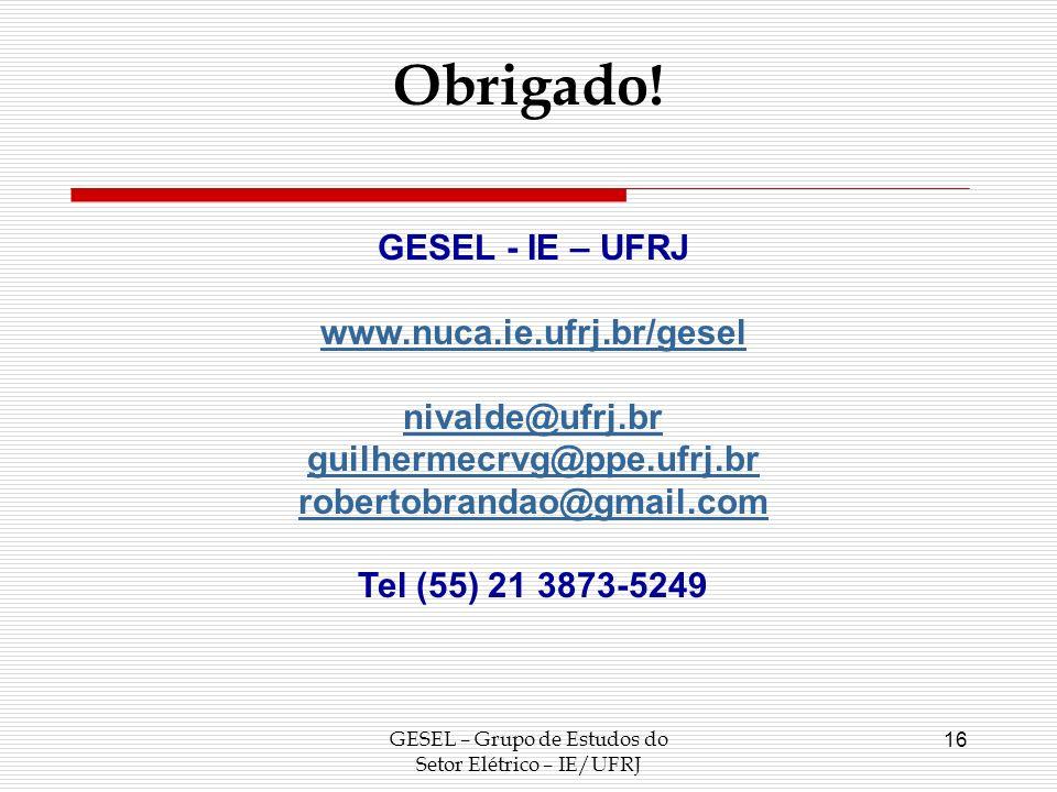 GESEL – Grupo de Estudos do Setor Elétrico – IE/UFRJ 16 Obrigado! GESEL - IE – UFRJ www.nuca.ie.ufrj.br/gesel nivalde@ufrj.br guilhermecrvg@ppe.ufrj.b