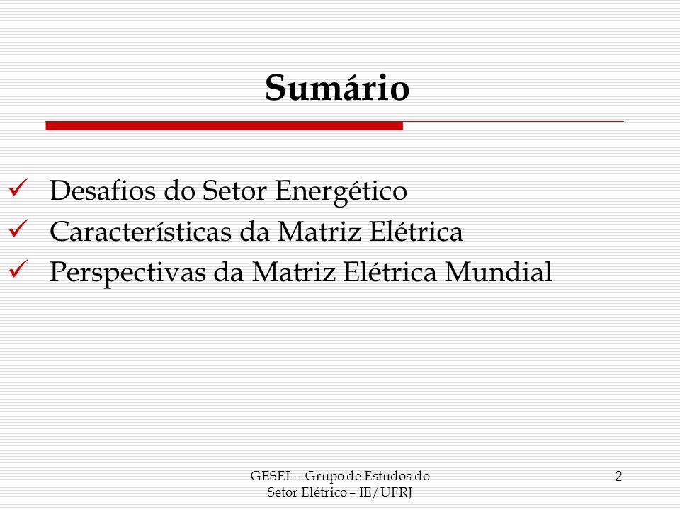 GESEL – Grupo de Estudos do Setor Elétrico – IE/UFRJ 2 Sumário Desafios do Setor Energético Características da Matriz Elétrica Perspectivas da Matriz