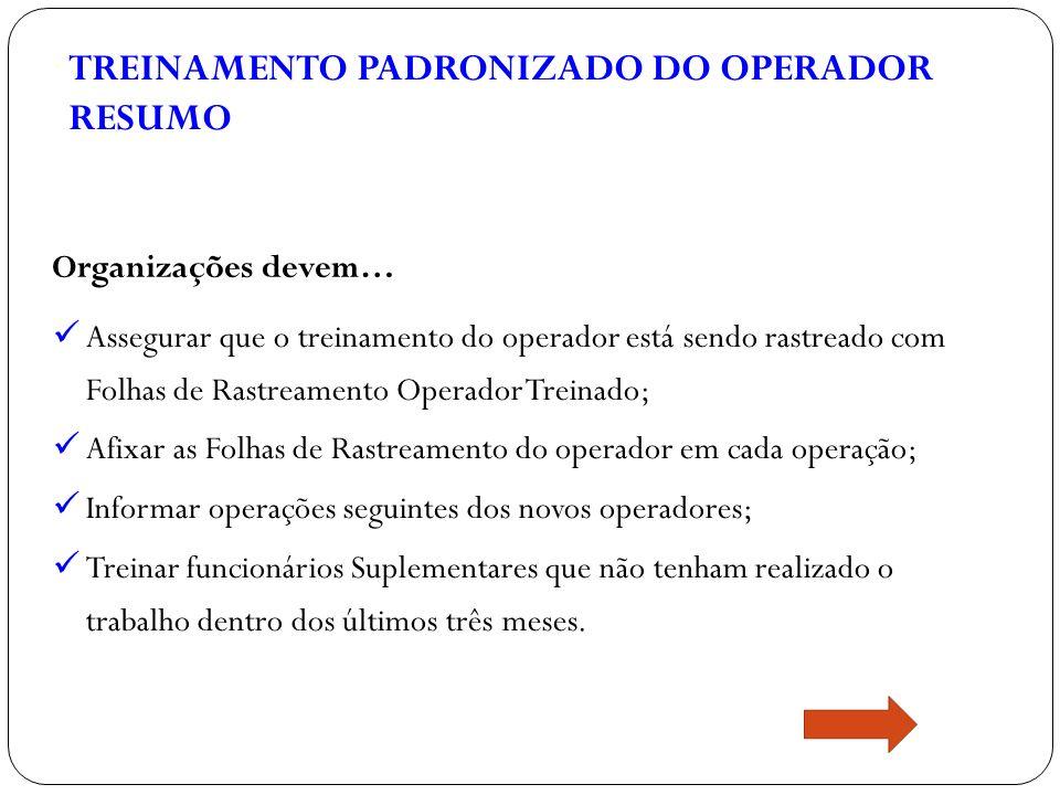 TREINAMENTO PADRONIZADO DO OPERADOR RESUMO Assegurar que o treinamento do operador está sendo rastreado com Folhas de Rastreamento Operador Treinado;