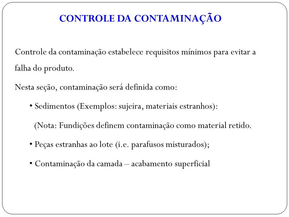 Controle da contaminação estabelece requisitos mínimos para evitar a falha do produto. Nesta seção, contaminação será definida como: Sedimentos (Exemp