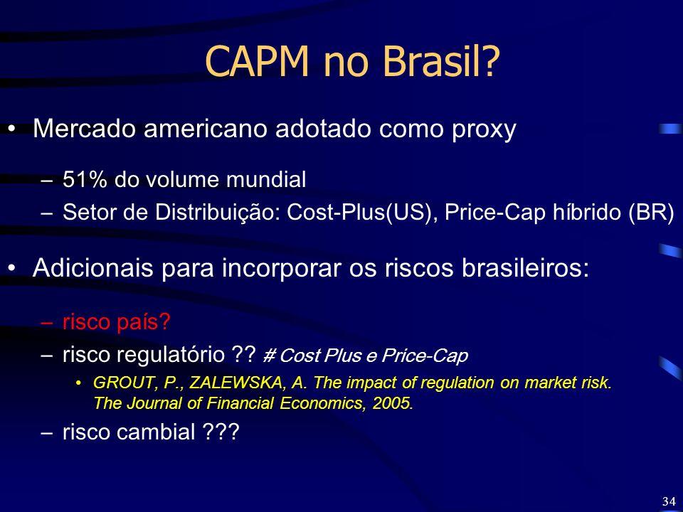 34 CAPM no Brasil? Mercado americano adotado como proxy –51% do volume mundial –Setor de Distribuição: Cost-Plus(US), Price-Cap híbrido (BR) Adicionai