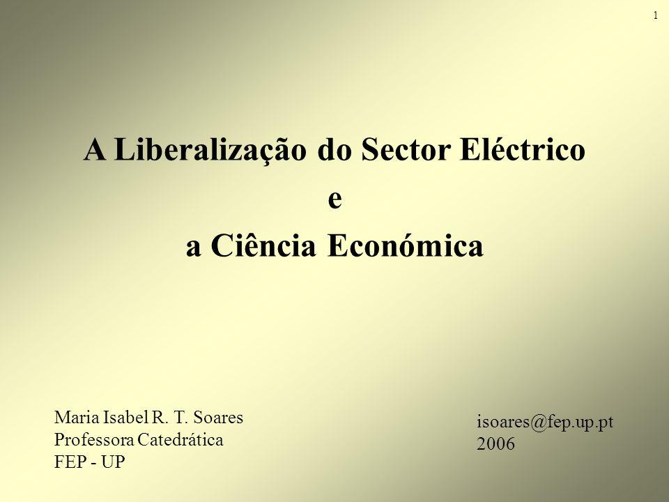 Maria Isabel R. T. Soares Professora Catedrática FEP - UP A Liberalização do Sector Eléctrico e a Ciência Económica isoares@fep.up.pt 2006 1