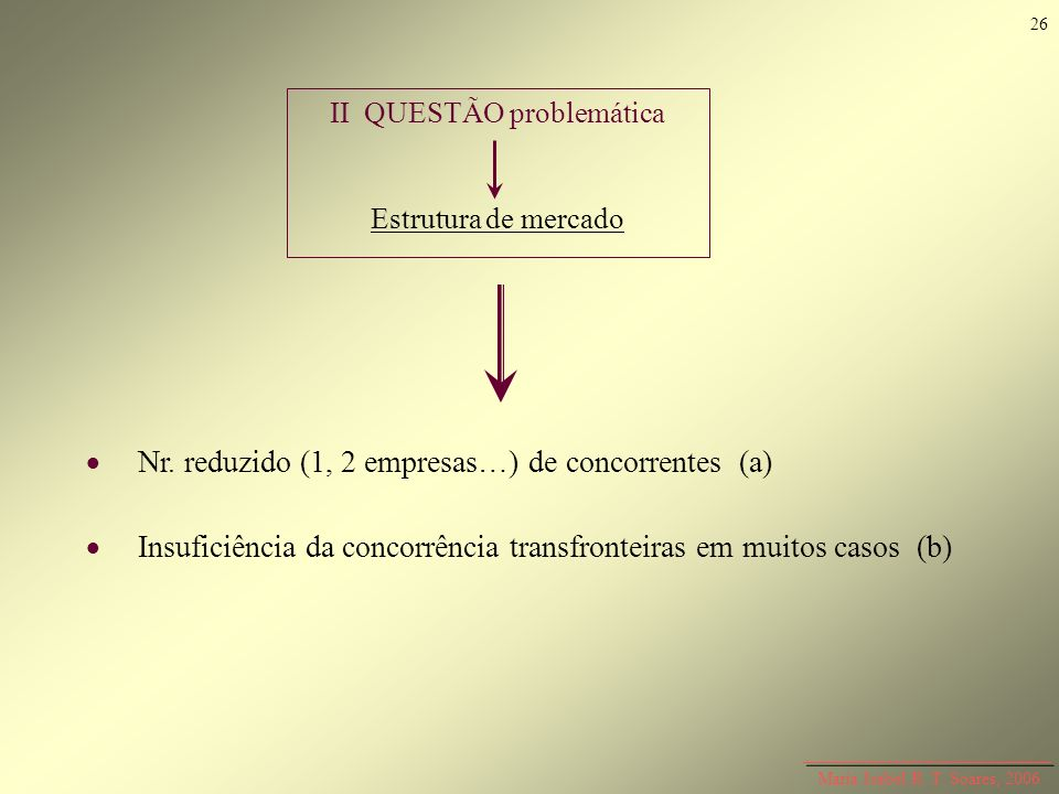 Maria Isabel R. T. Soares, 2006 Nr. reduzido (1, 2 empresas…) de concorrentes (a) Insuficiência da concorrência transfronteiras em muitos casos (b) II