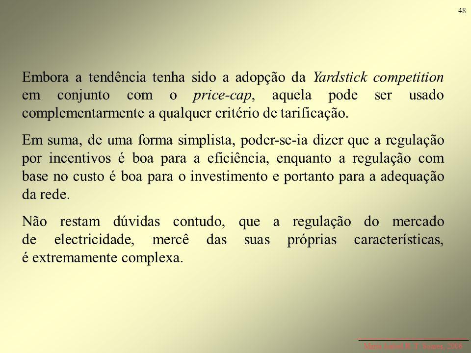 Maria Isabel R. T. Soares, 2006 Embora a tendência tenha sido a adopção da Yardstick competition em conjunto com o price-cap, aquela pode ser usado co