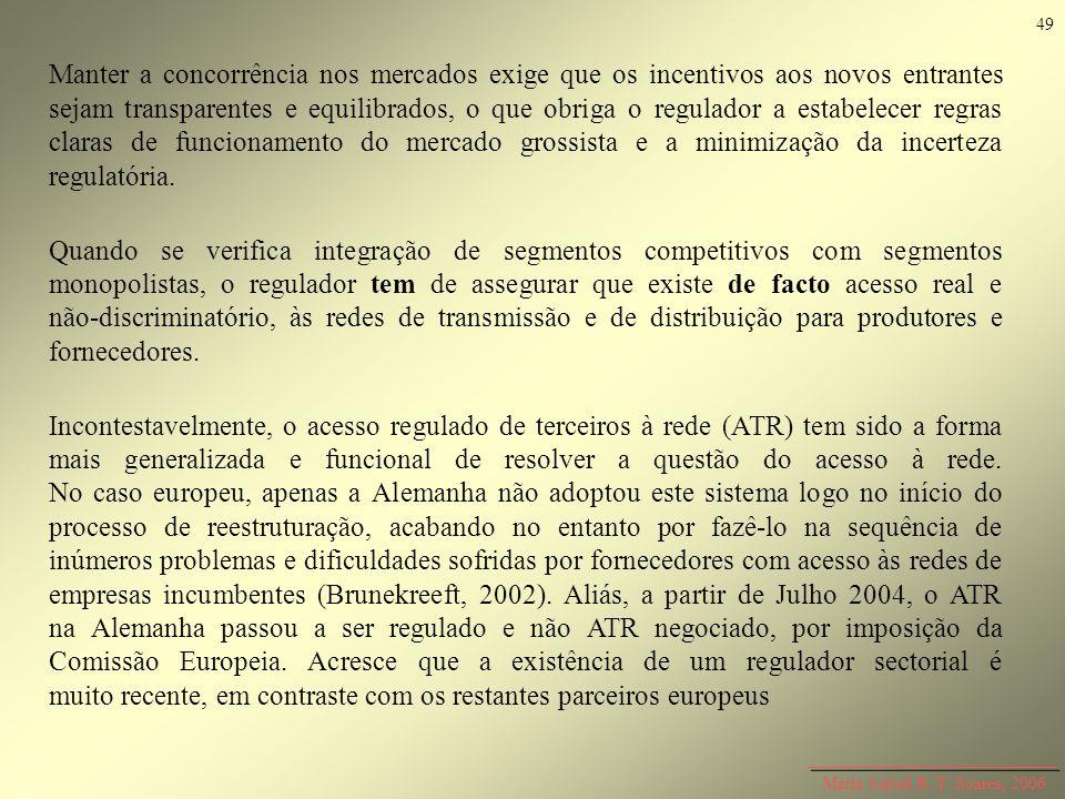 Maria Isabel R. T. Soares, 2006 Manter a concorrência nos mercados exige que os incentivos aos novos entrantes sejam transparentes e equilibrados, o q