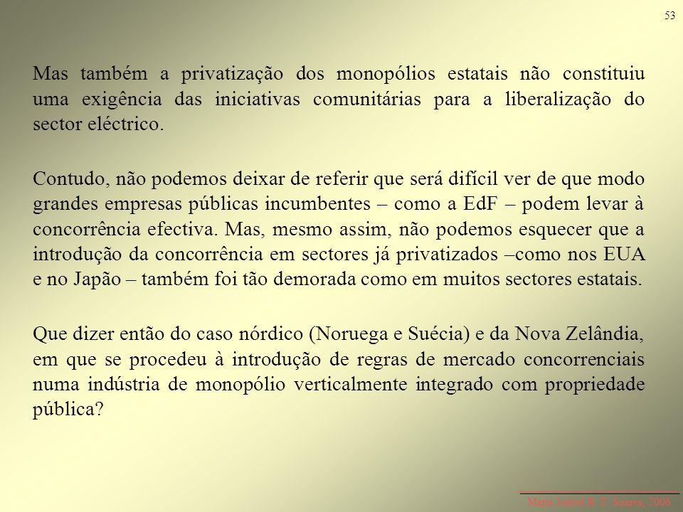 Maria Isabel R. T. Soares, 2006 Mas também a privatização dos monopólios estatais não constituiu uma exigência das iniciativas comunitárias para a lib