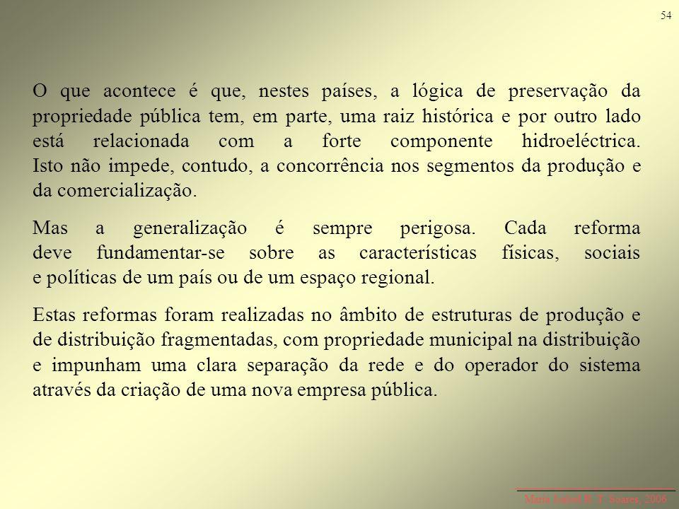 Maria Isabel R. T. Soares, 2006 O que acontece é que, nestes países, a lógica de preservação da propriedade pública tem, em parte, uma raiz histórica