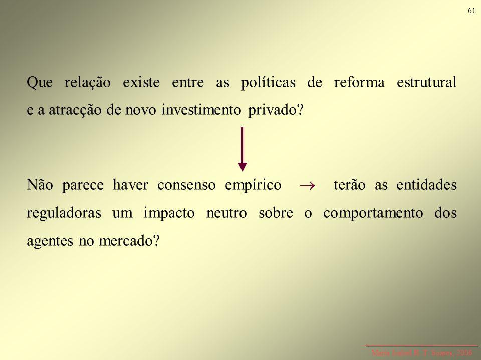 Maria Isabel R. T. Soares, 2006 Que relação existe entre as políticas de reforma estrutural e a atracção de novo investimento privado? Não parece have