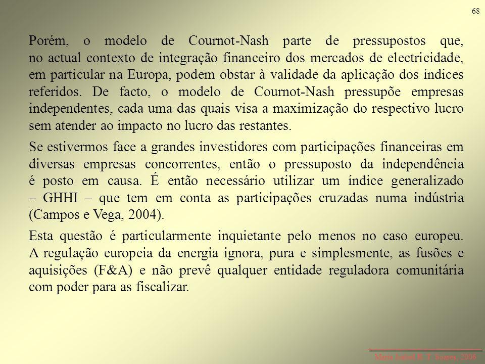 Porém, o modelo de Cournot-Nash parte de pressupostos que, no actual contexto de integração financeiro dos mercados de electricidade, em particular na
