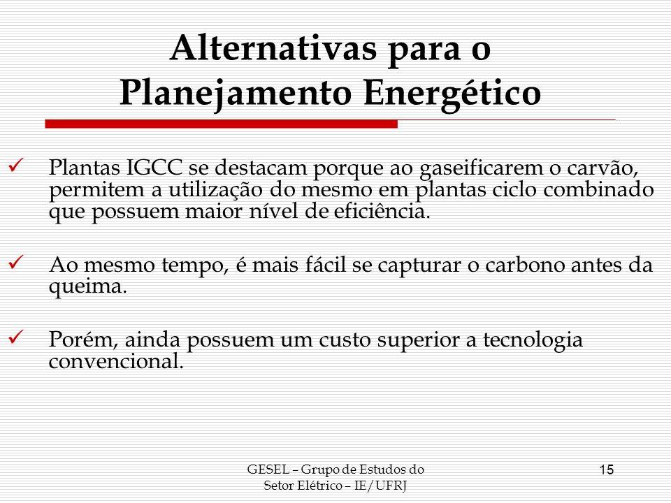GESEL – Grupo de Estudos do Setor Elétrico – IE/UFRJ 15 Plantas IGCC se destacam porque ao gaseificarem o carvão, permitem a utilização do mesmo em pl