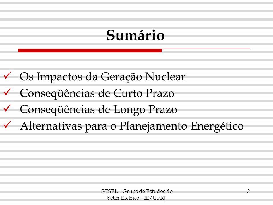 GESEL – Grupo de Estudos do Setor Elétrico – IE/UFRJ 2 Sumário Os Impactos da Geração Nuclear Conseqüências de Curto Prazo Conseqüências de Longo Praz