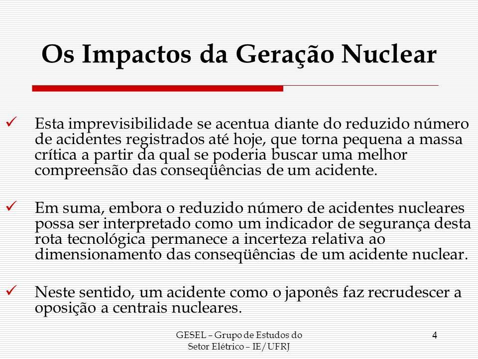 Conseqüências de Curto Prazo GESEL – Grupo de Estudos do Setor Elétrico – IE/UFRJ 5 Como reação ao acidente nuclear japonês, se verifica o desligamento das centrais nucleares mais antigas que possuam padrões de segurança obsoletos, sobretudo em países com democracias consolidadas como Alemanha e Japão.