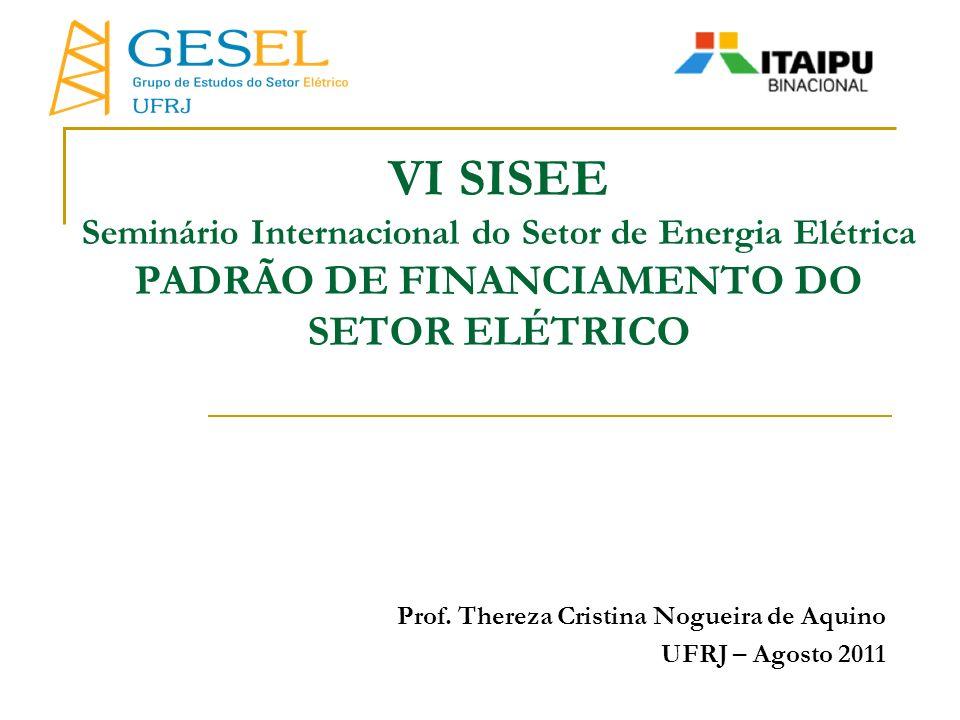VI SISEE Seminário Internacional do Setor de Energia Elétrica PADRÃO DE FINANCIAMENTO DO SETOR ELÉTRICO Prof. Thereza Cristina Nogueira de Aquino UFRJ