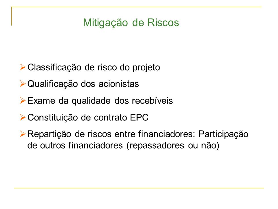 Classificação de risco do projeto Qualificação dos acionistas Exame da qualidade dos recebíveis Constituição de contrato EPC Repartição de riscos entr